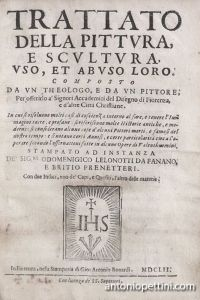 Trattato della pittura, e scultura, uso et abuso loro. Composto da un theologo, e da un pittore per offerirlo a' signori accademici del disegno di Fiorenza...